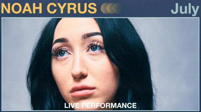 """Vevo and Noah Cyrus share official live performance of """"July"""""""